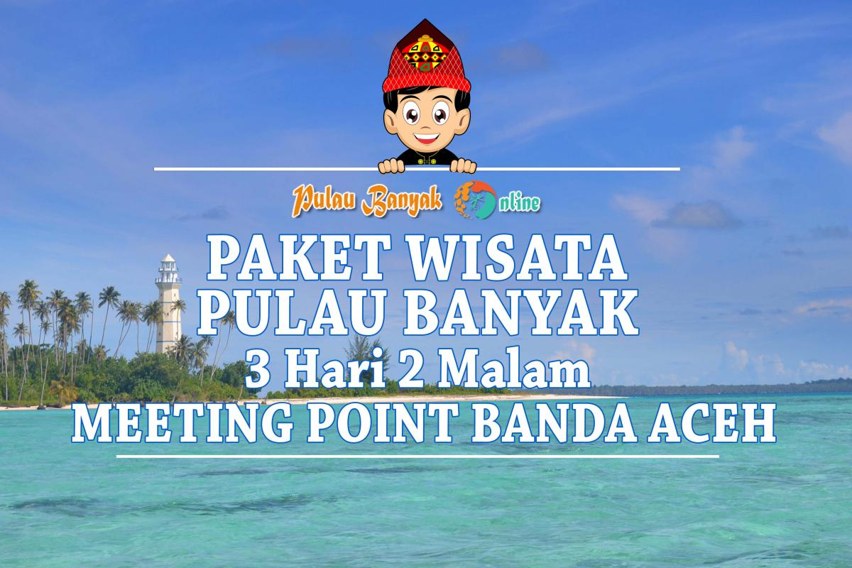 Paket Wisata Pulau Banyak 3 Hari 2 Malam Start Banda Aceh