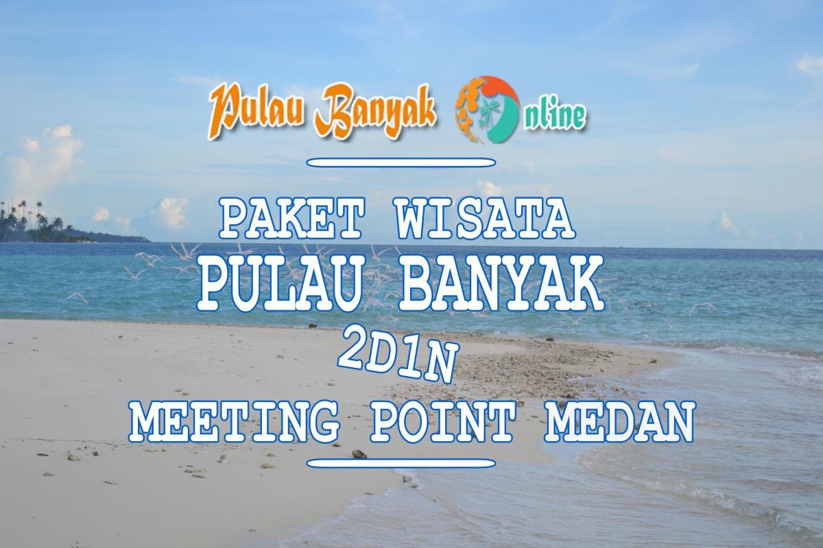 Paket Wisata Pulau Banyak 2 Hari 1 Malam Start Medan